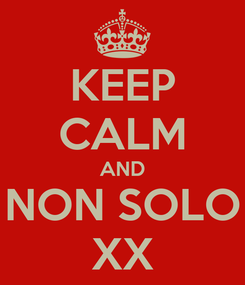 Poster: KEEP CALM AND NON SOLO XX