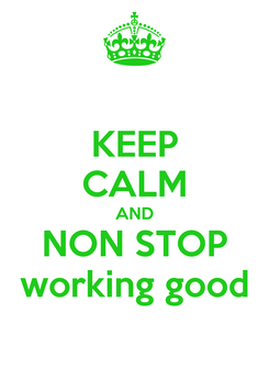 Poster: KEEP CALM AND NON STOP working good