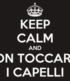 Poster: KEEP CALM AND NON TOCCARMI I CAPELLI