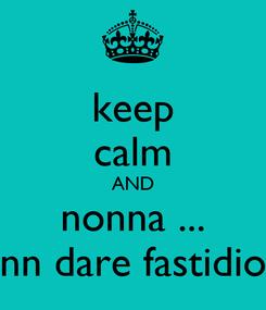 Poster: keep calm AND nonna ... nn dare fastidio