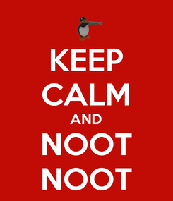 Poster: KEEP CALM AND NOOT NOOT