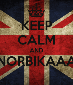 Poster: KEEP CALM AND NORBIKAAA