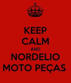 Poster: KEEP CALM AND NORDELIO MOTO PEÇAS
