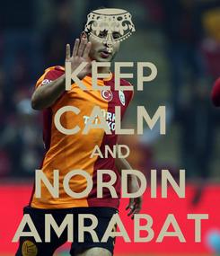 Poster: KEEP CALM AND NORDIN AMRABAT