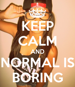 Poster: KEEP CALM AND NORMAL IS BORING