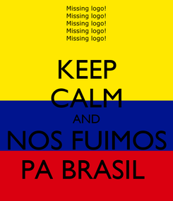 Poster: KEEP CALM AND NOS FUIMOS PA BRASIL