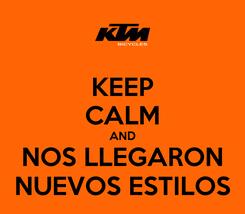 Poster: KEEP CALM AND NOS LLEGARON NUEVOS ESTILOS