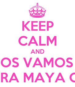 Poster: KEEP CALM AND ¿NOS VAMOS A  LA RIVIERA MAYA O K ASE?