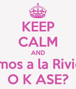 Poster: KEEP CALM AND ¿ Nos vamos a la Riviera Maya O K ASE?