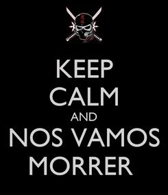 Poster: KEEP CALM AND NOS VAMOS MORRER