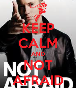 Poster: KEEP CALM AND NOT AFRAID