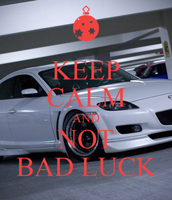 Poster: KEEP CALM AND NOT BAD LUCK