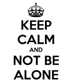 Poster: KEEP CALM AND NOT BE ALONE