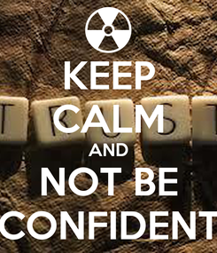 Poster: KEEP CALM AND NOT BE CONFIDENT