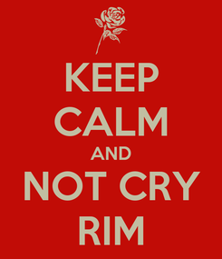 Poster: KEEP CALM AND NOT CRY RIM