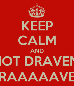 Poster: KEEP CALM AND NOT DRAVEN, DRAAAAAVEN