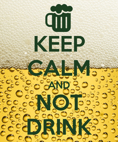 Poster: KEEP CALM AND NOT DRINK