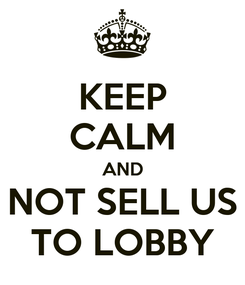 Poster: KEEP CALM AND NOT SELL US TO LOBBY