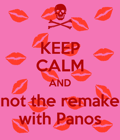 Poster: KEEP CALM AND not the remake with Panos