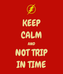 Poster: KEEP CALM AND NOT TRIP IN TIME