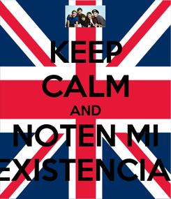 Poster: KEEP CALM AND NOTEN MI EXISTENCIA!