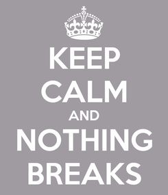 Poster: KEEP CALM AND NOTHING BREAKS
