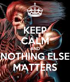 Poster: KEEP CALM AND NOTHING ELSE MATTERS