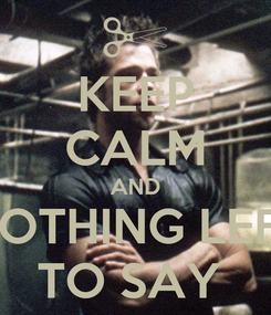 Poster: KEEP CALM AND NOTHING LEFT TO SAY