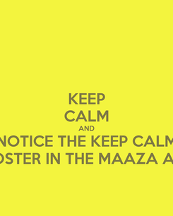 Poster: KEEP CALM AND NOTICE THE KEEP CALM POSTER IN THE MAAZA AD