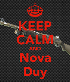 Poster: KEEP CALM AND Nova Duy