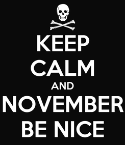 Poster: KEEP CALM AND NOVEMBER BE NICE