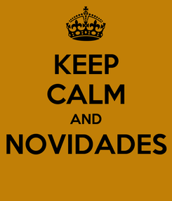 Poster: KEEP CALM AND NOVIDADES