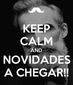Poster: KEEP CALM AND NOVIDADES A CHEGAR!!