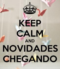 Poster: KEEP CALM AND NOVIDADES CHEGANDO