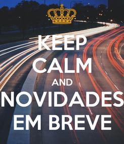 Poster: KEEP CALM AND NOVIDADES EM BREVE