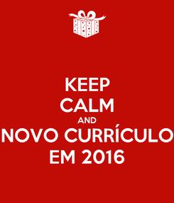 Poster: KEEP CALM AND NOVO CURRÍCULO EM 2016