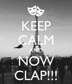 Poster: KEEP CALM AND NOW CLAP!!!