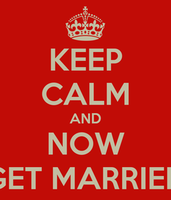 Poster: KEEP CALM AND NOW GET MARRIED