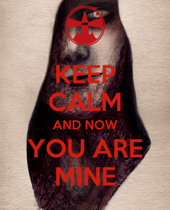 Poster: KEEP CALM AND NOW YOU ARE MINE