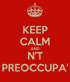 Poster: KEEP CALM AND N'T PREOCCUPA'