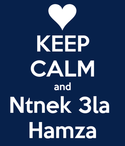 Poster: KEEP CALM and Ntnek 3la  Hamza