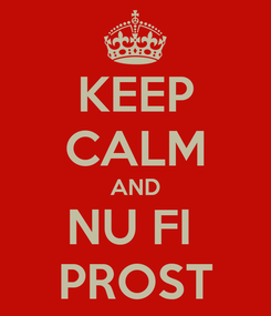 Poster: KEEP CALM AND NU FI  PROST
