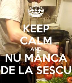 Poster: KEEP CALM AND NU MÂNCA DE LA SESCU