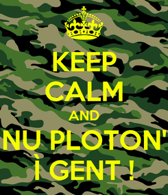 Poster: KEEP CALM AND NU PLOTON' Ì GENT !