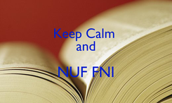 Poster: Keep Calm  and NUF FNI