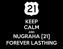 Poster: KEEP CALM AND NUGRAHA [21] FOREVER LASTHING