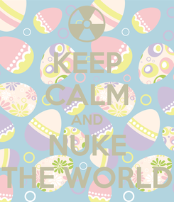 Poster: KEEP CALM AND NUKE THE WORLD