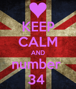 Poster: KEEP CALM AND number  34