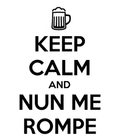 Poster: KEEP CALM AND NUN ME ROMPE