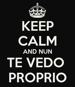 Poster: KEEP CALM AND NUN TE VEDO  PROPRIO